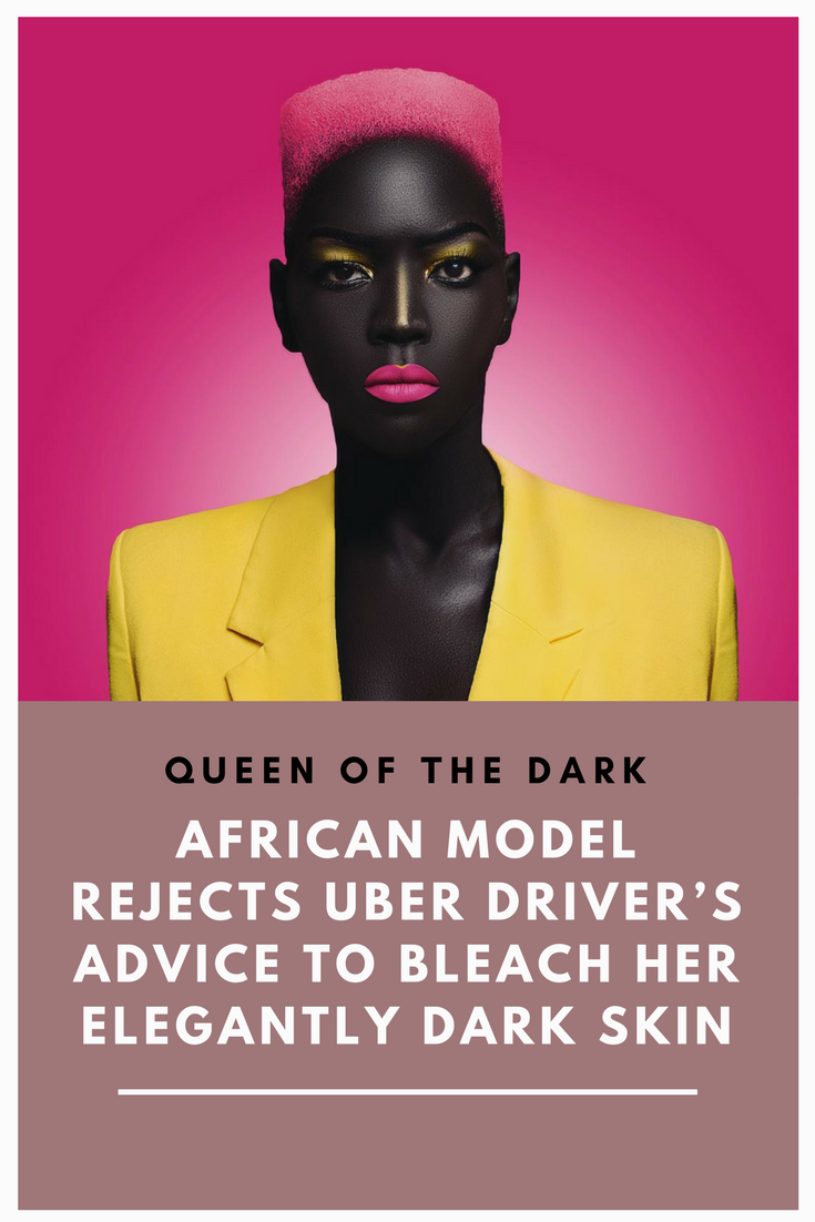 Queen of the Dark: African Model Rejects Uber Driver's Advice to Bleach Her Elegantly Dark Skin